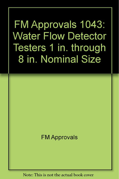 FM Approvals 1043: Water Flow Detector Testers 1 in. through 8 in. Nominal Size