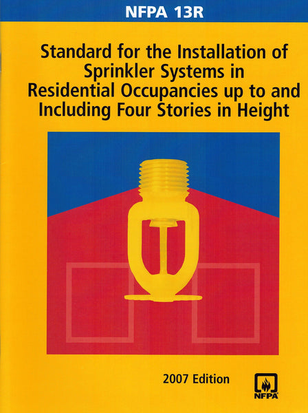 NFPA 13R: Standard for the Installation of Sprinkler Systems in Residential Occupancies up to and Including Four Stories in Height, 2007 Edition