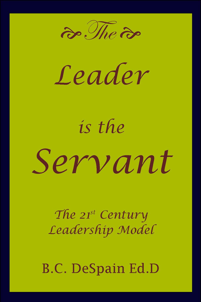 The Leader is the Servant: The 21st Century Leadership Model