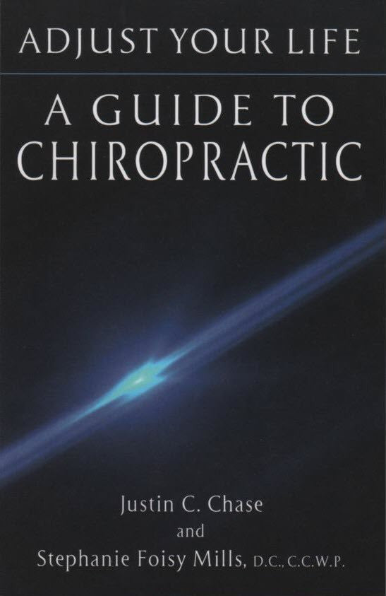 Adjust Your Life: A Guide to Chiropractic
