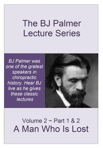 BJ Palmer Lecture Series - Volume 2 - Parts 1 & 2 - A Man Who is Lost