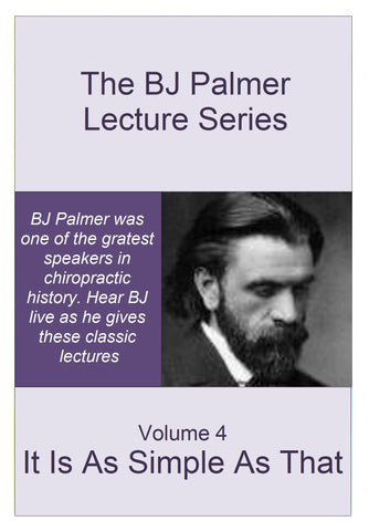 BJ Palmer Lecture Series - Volume 4 - It Is As Simple As That