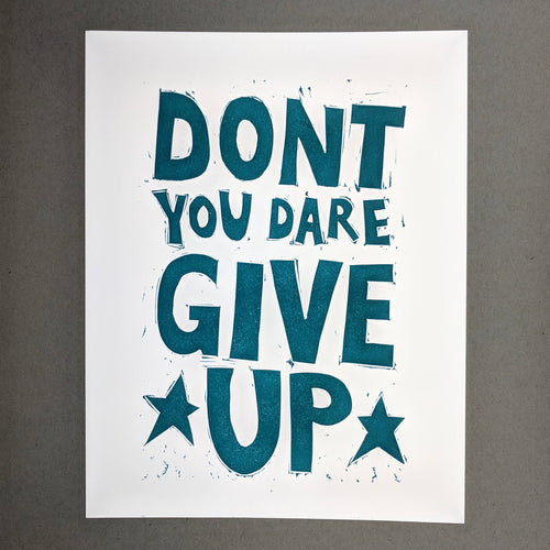 Don't You Dare Give Up: 8.5x11 Linoleum block print