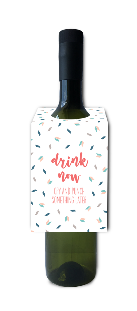 Drink now, cry and punch something later wine and spirit tag