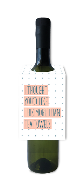 I thought you'd like this more than tea towels wine and spirit tag