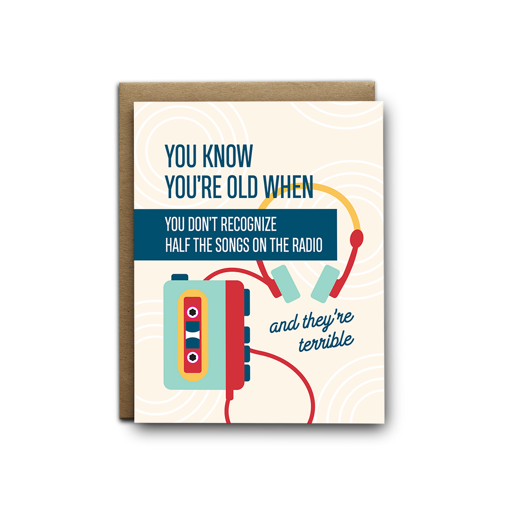 You know you're old when you don't know half the songs on the radio and they're terrible walkman birthday greeting card