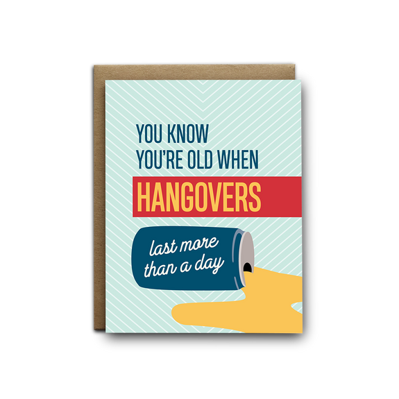You know you're old when hangovers last more than a day birthday greeting card