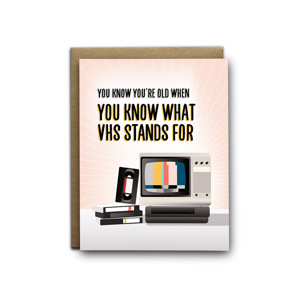 You know you're old when you know what VHS stands for birthday greeting card