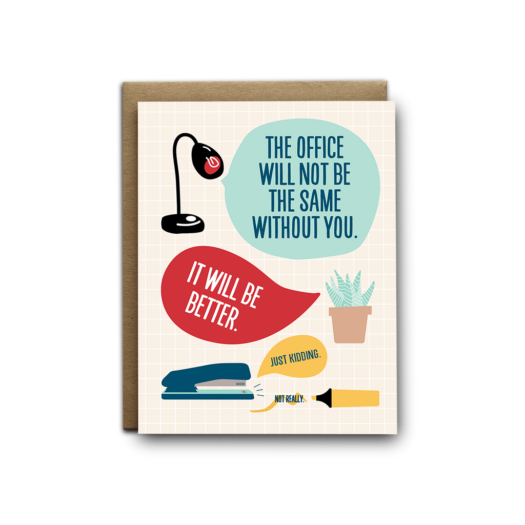 The office will not be the same without you. It will be better greeting card