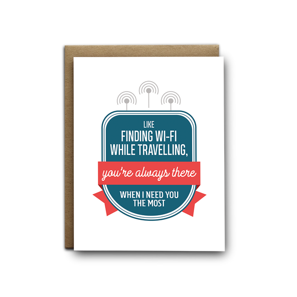 Like finding wi-fi while travelling, you're always there when I need you the most greeting card