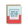 You're the best thing in my life other than me love greeting card