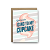 You're the icing to my cupcake love greeting card