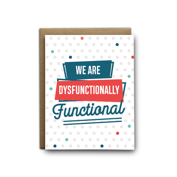 We are dysfunctionally functional love greeting card