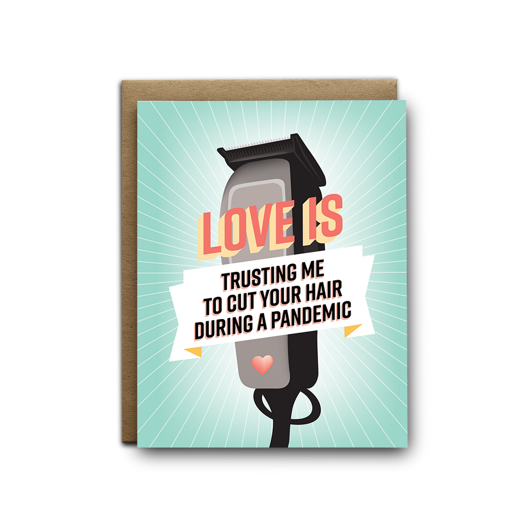 Love is trusting me to cut your hair during a pandemic greeting card