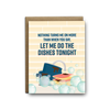 Nothing turns me on more than when you say, let me do the dishes tonight love greeting card