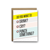 Do you want to drink, cry, punch something sympathy greeting card