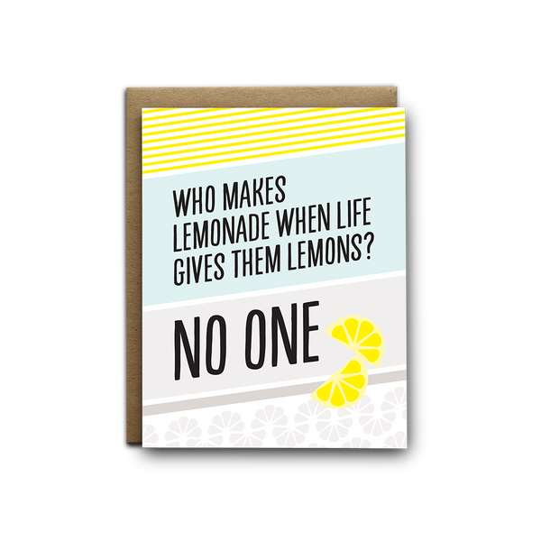 Who makes lemonade when life gives them lemons? No one sympathy greeting card