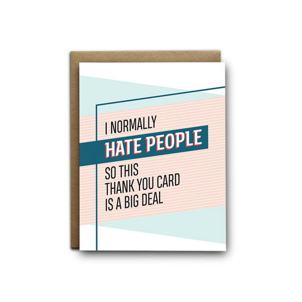 I normally hate people so this thank you card is a big deal greeting card