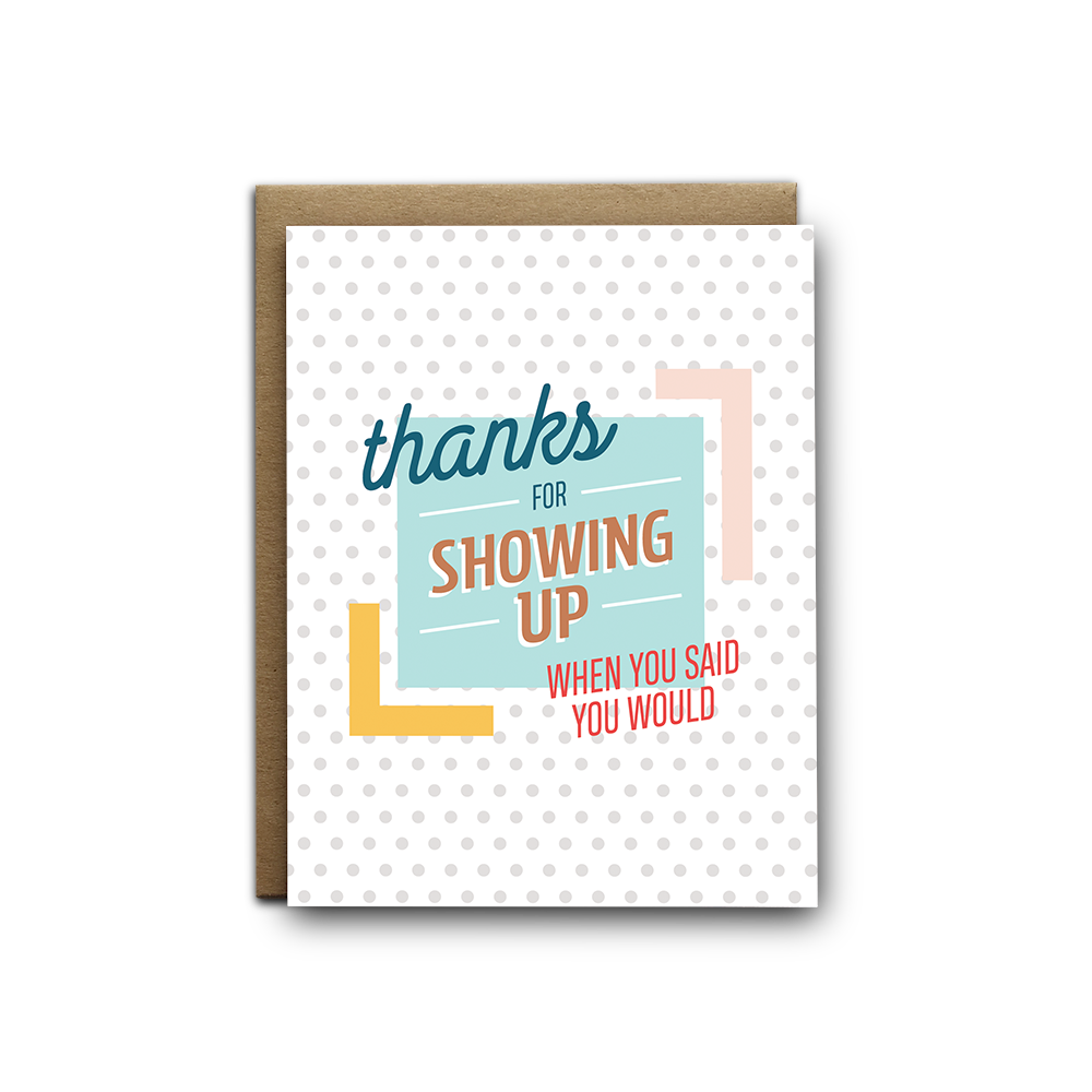 Thanks for showing up when you said you would greeting card