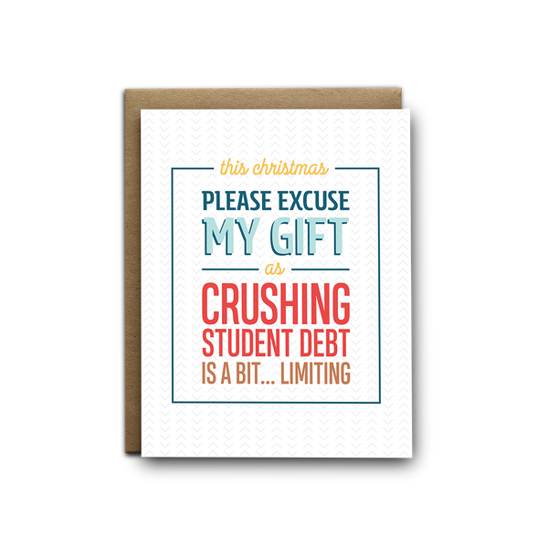 Please excuse my gift due to crushing student debt Christmas greeting card