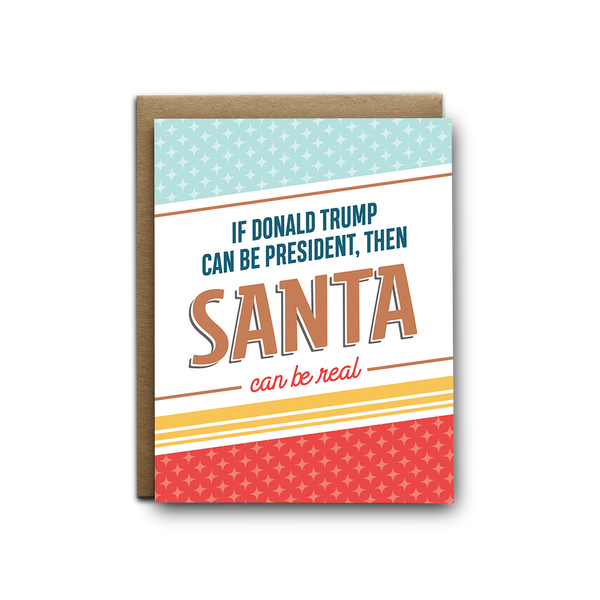 If Donald Trump can be president, then Santa can be real Christmas greeting card