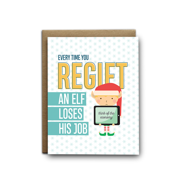 Every time you regift an elf loses his job Christmas greeting card