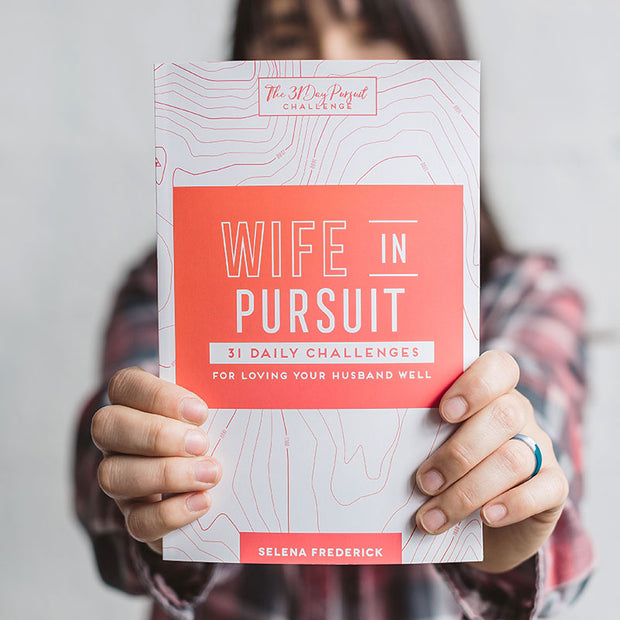 Wife in Pursuit: 31 Daily Challenges for Loving Your Husband Well