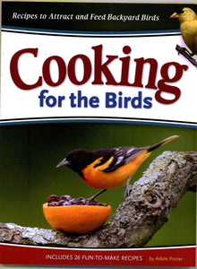 Cooking For The Birds - Bird Food Cookbook To Draw Birds To Your Yard