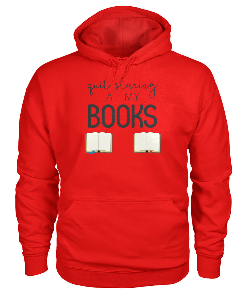 Quit Staring At My Books Hoodie