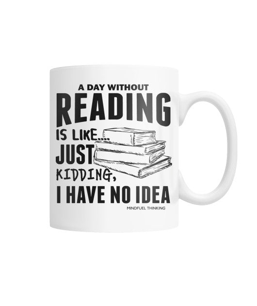A Day Without Reading...Mug