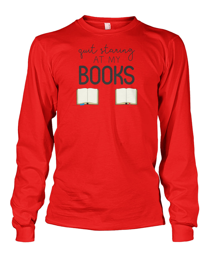 Quit Staring At My Books Long Sleeve Tee