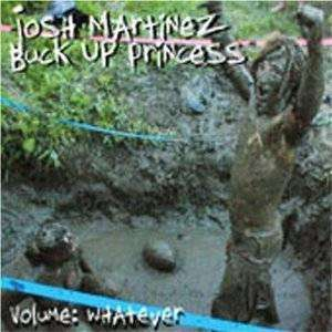 Martinez, Josh | Buck Up Princess: Volume Whatever (import),CD,The CD Exchange