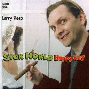 Reeb, Larry | Sick World Happy Guy - The CD Exchange