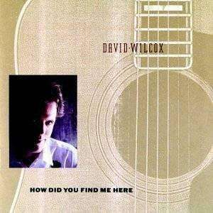 Wilcox, David | How Did You Find Me Here,CD,The CD Exchange