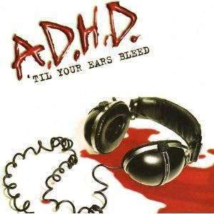 A.D.H.D. - 'Til Your Ears Bleed - CD - The CD Exchange