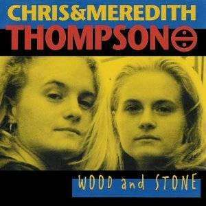 Thompson, Chris & Meredith | Wood And Stone,CD,The CD Exchange