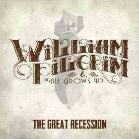 Pilgrim, William & The All Grows Up | The Great Recession - The CD Exchange