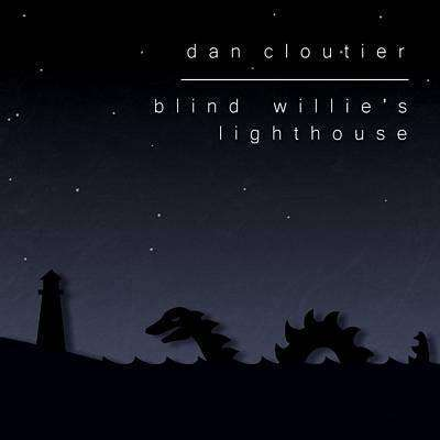 Cloutier, Dan | Blind Willie's Lighthouse - The CD Exchange