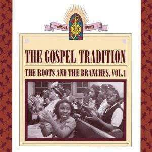 Various Artists | Gospel Tradition: The Roots And The Branches Vol.1,CD,The CD Exchange