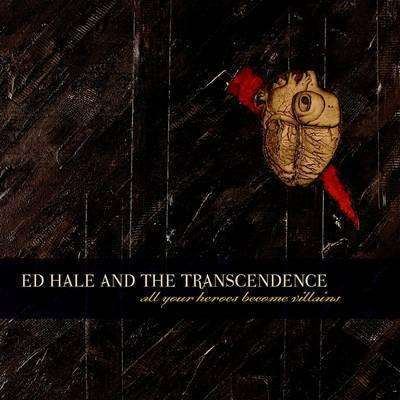 Hale, Ed & The Transcendence | All Your Heroes Become Villains,CD,The CD Exchange