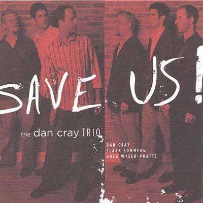 Cray, Dan (Trio) | Save Us!,CD,The CD Exchange