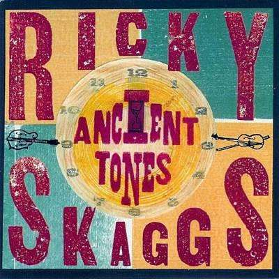 Ricky Skaggs - Ancient Tones - CD - The CD Exchange