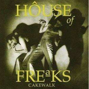 House Of Freaks | Cakewalk - The CD Exchange