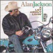 Alan Jackson - A Lot About Livin' And A Little 'Bout Love - Used CD - The CD Exchange