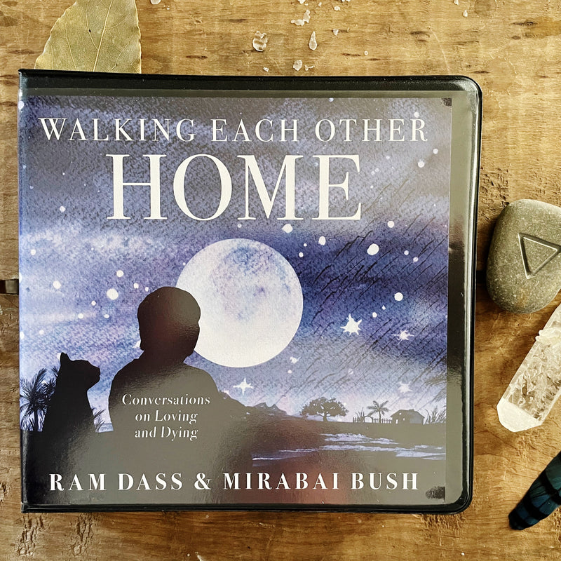 Walking Each other Home - conversations about death and dying with Ram Dass