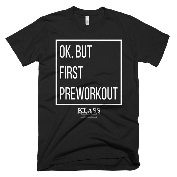 Ok But First Preworkout Tee