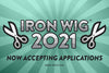 Iron Wig 2021: Now Accepting Applications!