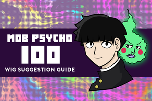 Mob Psycho 100 Wig Suggestion Guide