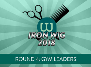 Iron Wig 2018 Round 4: Gym Leaders