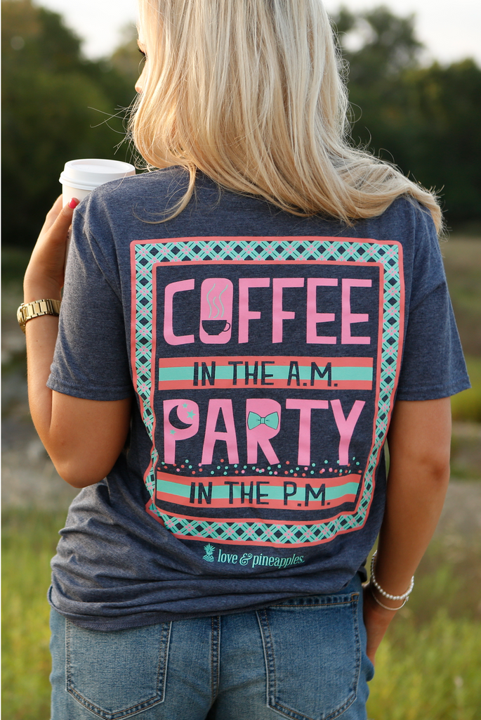 Coffee in the A.M. Party in the P.M.- SS